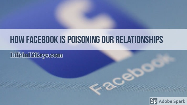 Facebook Poisoning our relationships