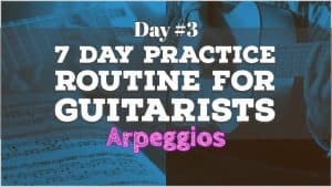 7 Day Guitar Practice Routine #3 - Arpeggios