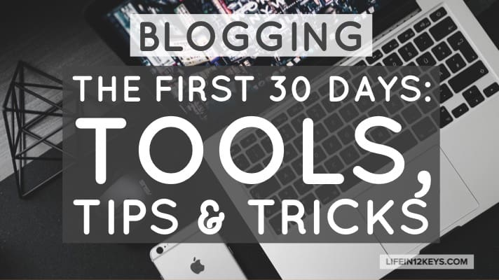 Blogging The First 30 Days - Tools, Tips and Tricks
