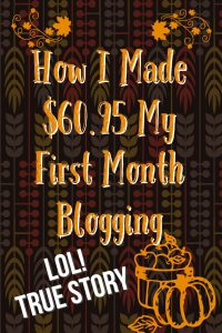 How I made $60.95 my first month blogging! An honest monthly report from a real beginning blogger.