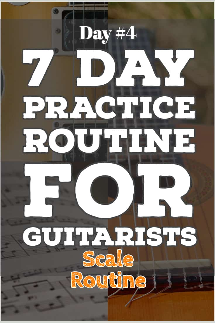 The 7 Day Practice routine For Guitarists Day 4 - Scales. Includes Guitar Printables.