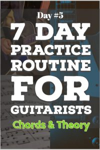 7 Day Practice Routine for Guitarists. Day 5 Chords and Theory for Guitarists.