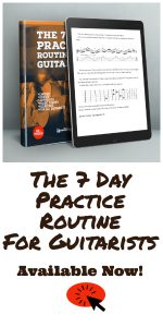 The 7 Day Practice Routine For Guitarists