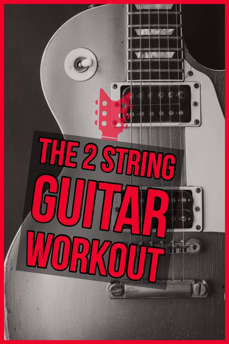 The 2 String guitar Practice Routine. 