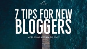 7 Tips for new Bloggers