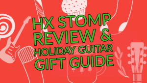 HX Stomp Review holiday guitar gear guide