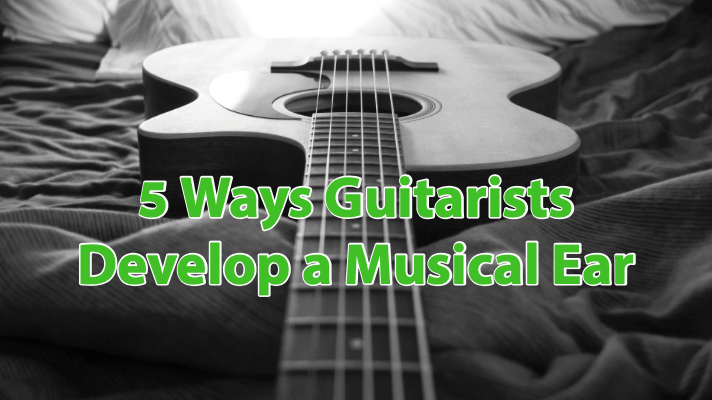 5 ways guitarists develop ear