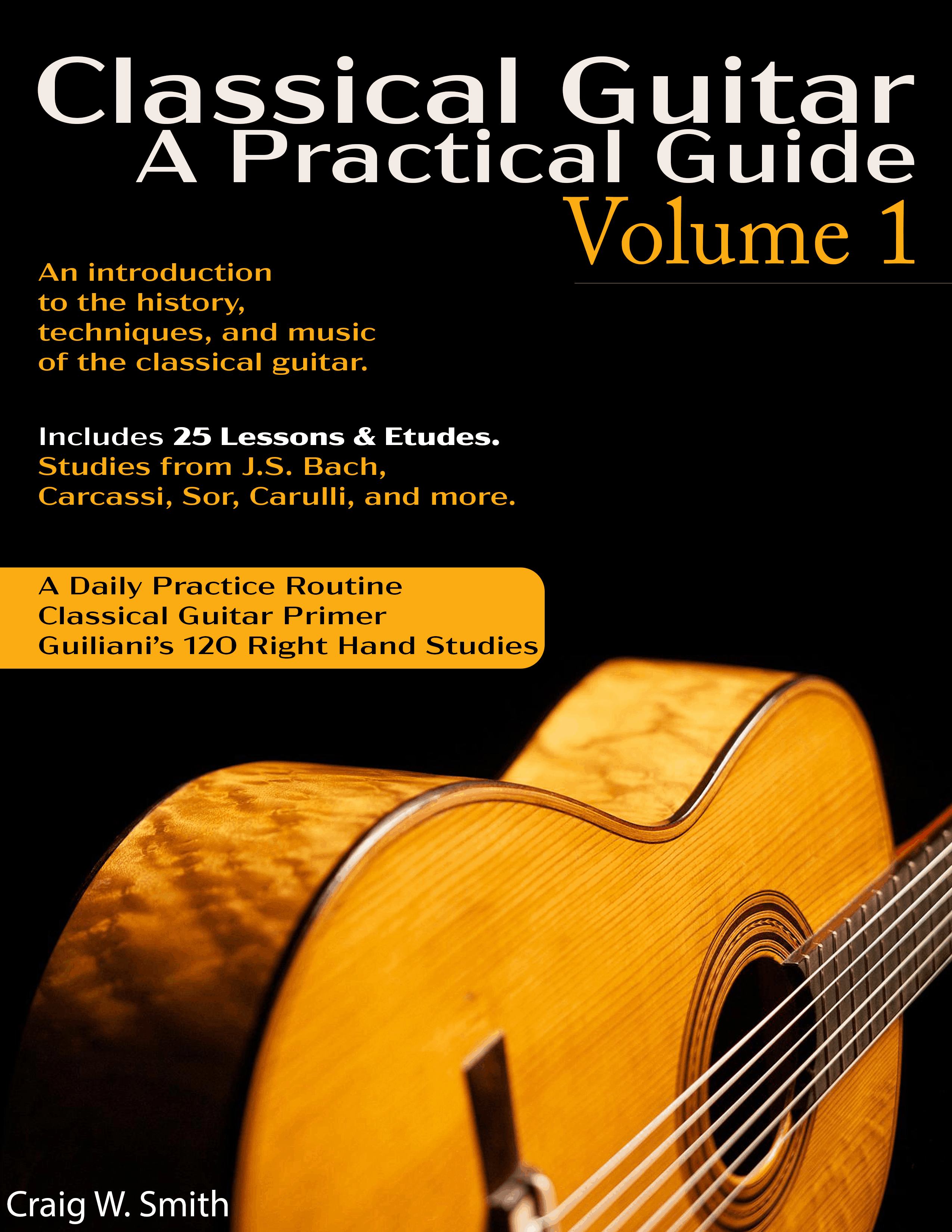An introductionto the history, techniques, and music of the classical guitar. (129 pages TAB + Standard Notation) The music of J.S. Bach, Fernando Sor, Ferdinand Carulli, Matteo Carcassi, Dionisio Aguado and more